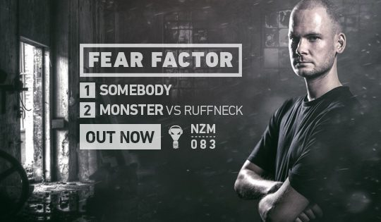 NZM 83 – Somebody / Monster EP by Fear Factor (vs Ruffneck) – Out Now!